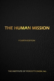 The Human Mission ebook by The Institute of Perceptionism, Inc.