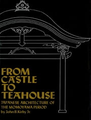 From Castle to Teahouse - Japanese Architecture of the Momoyama Period ebook by Kobo.Web.Store.Products.Fields.ContributorFieldViewModel