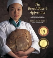 The Bread Baker's Apprentice - Mastering the Art of Extraordinary Bread ebook by Peter Reinhart,Ron Manville