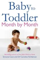 Baby to Toddler Month by Month ebook by Simone Cave, Caroline Fertleman