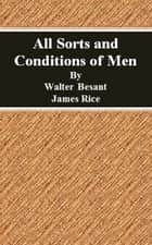 All Sorts and Conditions of Men ebook by Walter Besant, James Rice
