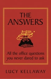 The Answers: All the office questions you never dared to ask ebook by Lucy Kellaway
