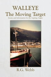 Walleye, The Moving Target - Stories and Information for the Aspiring Angler ebook by R.G. Webb