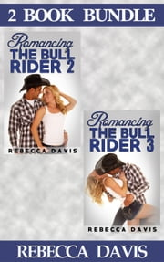 (2 Book Box Set) Romancing The Bull Rider: 2 & 3 - Romancing The Bull Rider, #5 ebook by Rebecca Davis