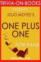 One Plus One: A Novel By Jojo Moyes (Trivia-On-Books) - Trivia-On-Books ebook by Trivion Books