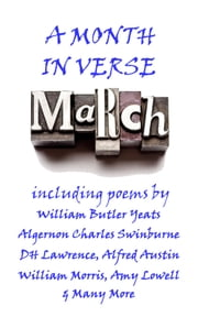 March, A Month In Verse ebook by Jonathan Swift, William Butler Yeats, William Morris, Algernon Charles Swinburne, Alfred Austin
