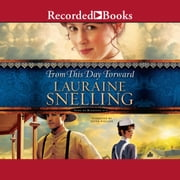 From This Day Forward audiobook by Lauraine Snelling