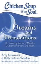 Chicken Soup for the Soul: Dreams and Premonitions ebook by Amy Newmark,Kelly Sullivan Walden