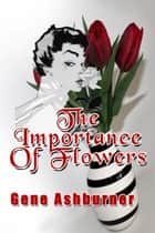 The Importance Of Flowers ebook by Gene Ashburner