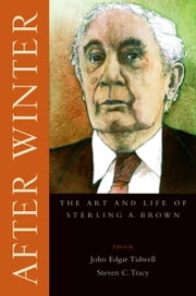 After Winter: The Art and Life of Sterling A. Brown ebook by John Edgar Tidwell,Steven C Tracy