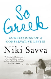 So Greek - confessions of a conservative leftie ebook by Niki Savva