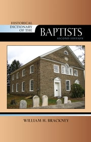 Historical Dictionary of the Baptists ebook by William H. Brackney