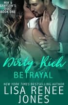 Dirty Rich Betrayal (Mia and Grayson duet book one) - Dirty Rich, #4 ebook by Lisa Renee Jones