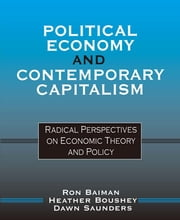 Political Economy and Contemporary Capitalism - Radical Perspectives on Economic Theory and Policy ebook by Ron P. Baiman,Heather Boushey,Dawn Saunders