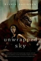 Unwrapped Sky ebook by Rjurik Davidson