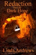 Redaction: Dark Hope Part III ebook by Linda Andrews