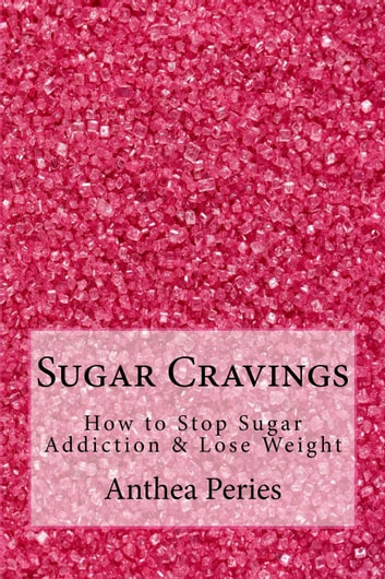 Sugar cravings how to stop sugar addiction lose weight ebook by sugar cravings how to stop sugar addiction lose weight eating disorders ebook by fandeluxe Images
