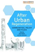 After urban regeneration - Communities, policy and place ebook by Dave O'Brien, Peter Matthews