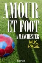 Amour et Foot à Manchester eBook par M.K. Page