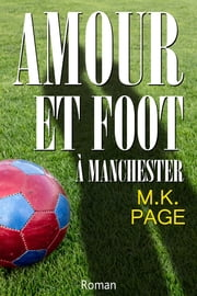 Amour et Foot à Manchester eBook by M.K. Page