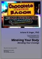 Mind-ing Your Body: Mending Your Cravings ebook by Arlene Unger, PhD