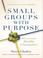 Small Groups with Purpose ebook by Steve Gladen