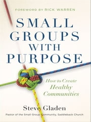 Small Groups with Purpose - How to Create Healthy Communities ebook by Steve Gladen