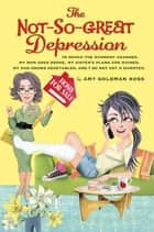 The Not-So-Great Depression eBook by Amy Goldman Koss