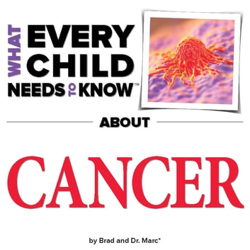 What Every Child Needs To Know About Cancer ebook by R. Bradley Snyder,Marc Engelsgjerd