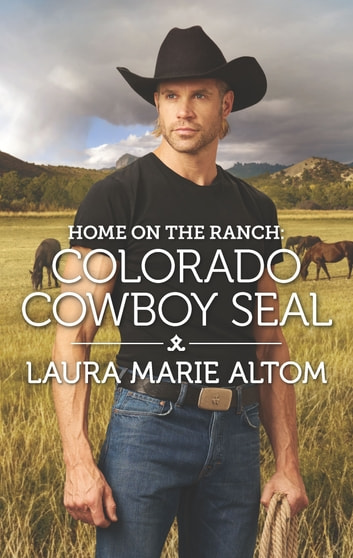 Home on the Ranch: Colorado Cowboy SEAL ebook by Laura Marie Altom