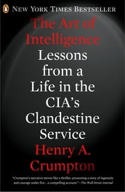 The Art of Intelligence - Lessons from a Life in the CIA's Clandestine Service ebook by Henry A. Crumpton