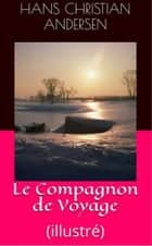 Le Compagnon de Voyage - (illustré) ebook by Hans Christian Andersen, David Soldi (traducteur), Bertall (illustrateur)