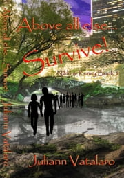Above all Else... Survive!: Nikki & Kenny Book 5 ebook by Juliann Vatalaro