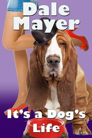 It's a Dog's Life (a romantic comedy with a canine sidekick) ebook by Dale Mayer