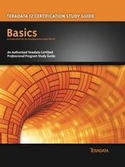 Teradata 12 Certification Study Guide - Basics ebook by Stephen Wilmes, Eric Rivard