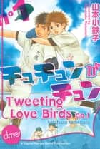 Tweeting Love Birds Vol. 1 ebook by Kotetsuko Yamamoto