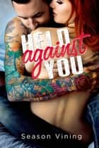 Held Against You ebook by Season Vining