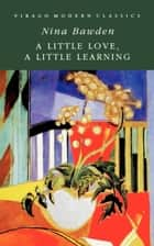 A Little Love, A Little Learning ebook by Nina Bawden