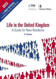 Life in the United Kingdom - A Guide for New Residents, 3rd Edition ebook by Home Office