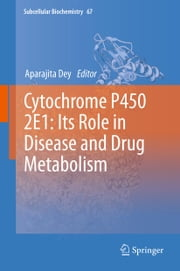 Cytochrome P450 2E1: Its Role in Disease and Drug Metabolism ebook by APARAJITA DEY
