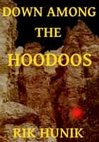 Down Among The Hoodoos ebook by Rik Hunik