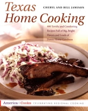 Texas Home Cooking - 400 Terrific and Comforting Recipes Full of Big, Bright Flavors and Loads of Down-Home Goodness ebook by Cheryl Alters Jamison,Bill Jamison
