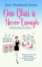 One Glass is Never Enough eBook by Jane Wenham-Jones