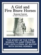 A Girl and Five Brave Horses ebook by Sonora Carver