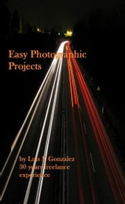 Easy Photographic Projects ebook by Luis Gonzalez