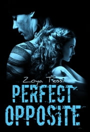 Perfect Opposite ebook by Zoya Tessi