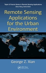 Remote Sensing Applications for the Urban Environment ebook by Xian, George Z.