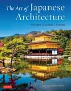 The Art of Japanese Architecture - History / Culture / Design 電子書 by David Young, Michiko Young, Tan Hong Yew