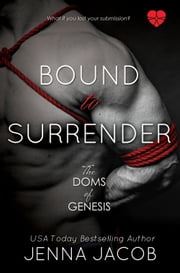 Bound To Surrender - A Doms of Genesis Novella ebook by Jenna Jacob