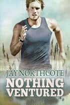 Nothing Ventured ebook by Jay Northcote